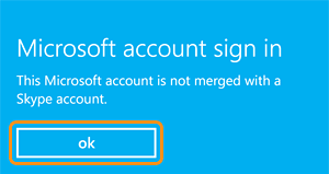 The message telling the user that the Microsoft account is not merged with a Skype account. The OK button is selected.